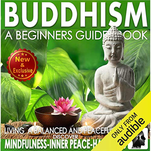 Buddhism: A Beginners Guide Book for True Self Discovery and Living a Balanced and Peaceful Life audiobook cover art