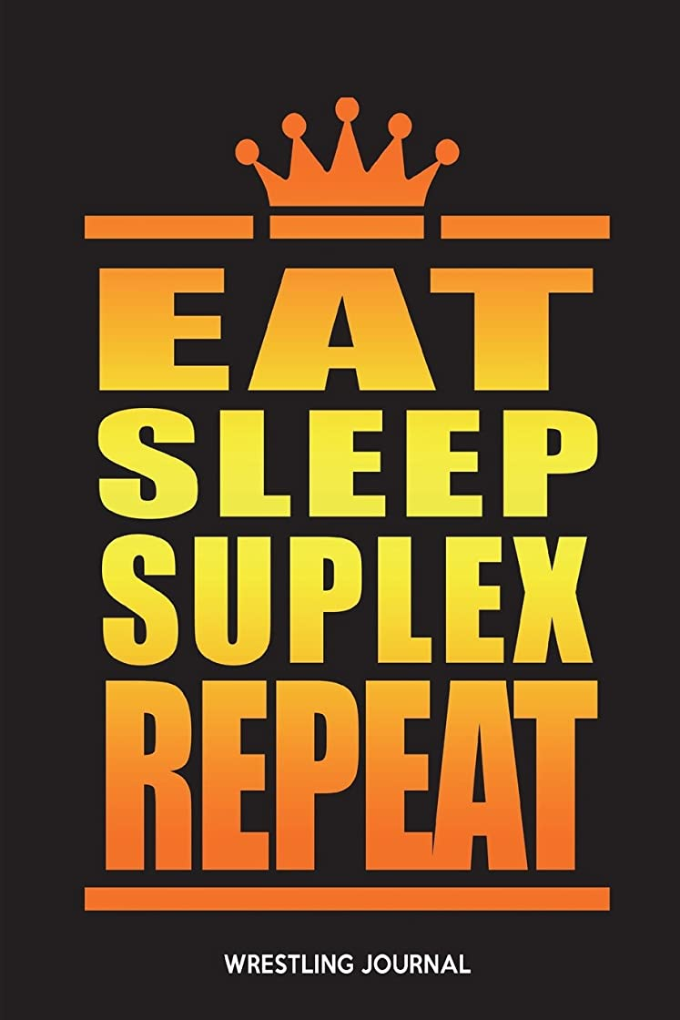 悪化するがっかりする同化するEat Sleep Suplex Repeat: Wrestling Journal
