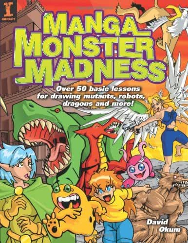 [( Manga Monster Madness: Over 50 Basic Lessons for Drawing Mutants, Robots, Dragons and More )] [by: David Okum] [Apr-2005]