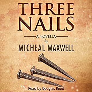 Three Nails     A Tale of Tragedy, Testing and Triumph              By:                                                                                                                                 Micheal Maxwell                               Narrated by:                                                                                                                                 DD Read                      Length: 3 hrs and 49 mins     2 ratings     Overall 4.5