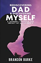 Rediscovering Dad & Discovering Myself: A Journey Through the Impact of Alzheimer's