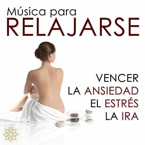 Musica para Relajarse - Música para Vencer la Ansiedad, el Estrés y la Ira