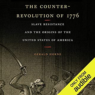 The Counter-Revolution of 1776     Slave Resistance and the Origins of the United States of America              By:                                                                                                                                 Gerald Horne                               Narrated by:                                                                                                                                 Larry Herron                      Length: 12 hrs and 29 mins     55 ratings     Overall 4.6