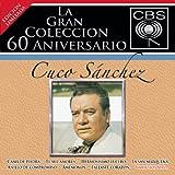 La Gran Colección del 60 Aniversario CBS - Cuco Sánchez