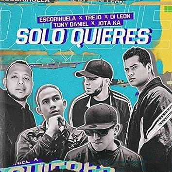 Solo Quieres (feat. Di León, Trejo, Tony Daniel & Jota Ka)