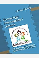 ShareLingo Intermediate 1 Lessons: Bilingual Lessons for English / Spanish Conversation Practice. (ShareLingo Bilingual Lessons) Paperback
