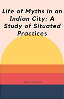 Life of Myths in an Indian City_ A Study of Situated Practices (English Edition)
