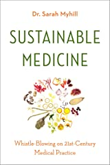 Sustainable Medicine: Whistle-Blowing on 21st-Century Medical Practice Copertina flessibile