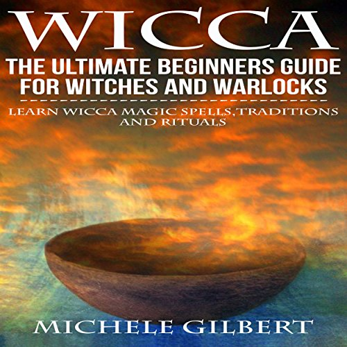 Wicca: The Ultimate Beginners Guide for Witches and Warlocks audiobook cover art