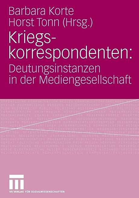 Kriegskorrespondenten: Deutungsinstanzen in der Mediengesellschaft (German Edition)