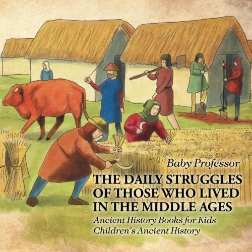 The Daily Struggles of Those Who Lived in the Middle Ages - Ancient History Books for Kids | Children's Ancient History