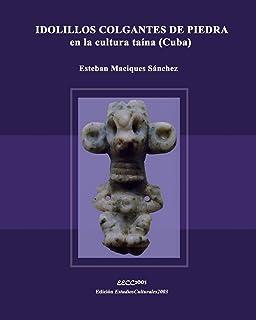 IDOLILLOS COLGANTES DE PIEDRA en la cultura taína (Cuba) (Museo Antropológico Montané - Tetralogía Homenaje) (Spanish Edit...