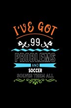 I've Got 99 Problems And Soccer Solves Them All: A 6 x 9 Inch Matte Softcover Paperback Notebook Journal With 120 Blank Lined Pages [Idioma Inglés]