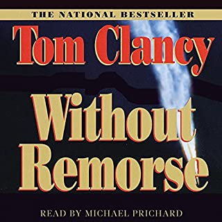 Without Remorse                   Written by:                                                                                                                                 Tom Clancy                               Narrated by:                                                                                                                                 Michael Prichard                      Length: 27 hrs and 7 mins     54 ratings     Overall 4.6