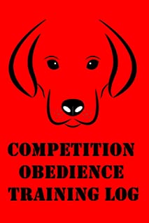 Competition Obedience Training Log: Competition Obedience Dog Sport Training Log for Trainers