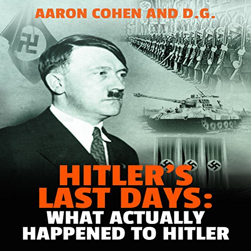 Hitler's Last Days: What Actually Happened to Hitler  audiobook cover art
