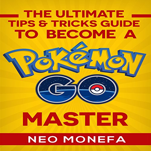 Couverture de The Ultimate Tips & Tricks Guide to Become a Pokemon Go Master
