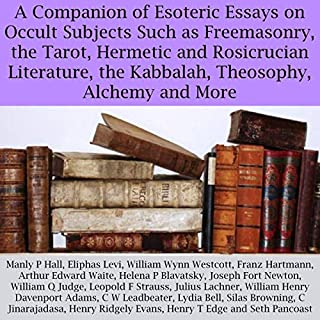 A Companion of Esoteric Essays on Occult Subjects Such as Freemasonry, the Tarot, Hermetic and Rosicrucian Literature, the Kabbalah, Theosophy, Alchemy and More audiobook cover art