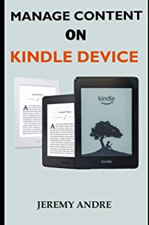 MANAGE CONTENT ON KINDLE DEVICE: A Simplified Pictorial Guide On How To Manage Kindle Library, Gift, Add, Archive, Lend, R...