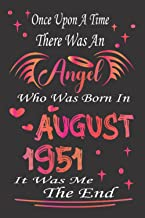 Once Upon A Time There was an Angel Who Was Born In August 1951 It Was Me the end: 70th birthday gift for women born in Au...