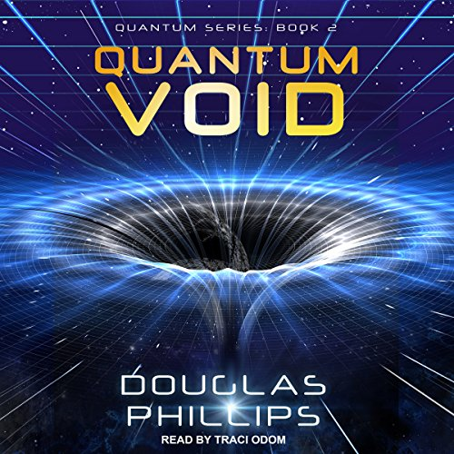 Quantum Void     Quantum Series, Book 2              By:                                                                                                                                 Douglas Phillips                               Narrated by:                                                                                                                                 Traci Odom                      Length: 10 hrs and 38 mins     142 ratings     Overall 4.4