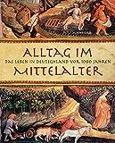 Alltag im Mittelalter: Das Leben in Deutschland vor 1000 Jahren - Rolf Schneider