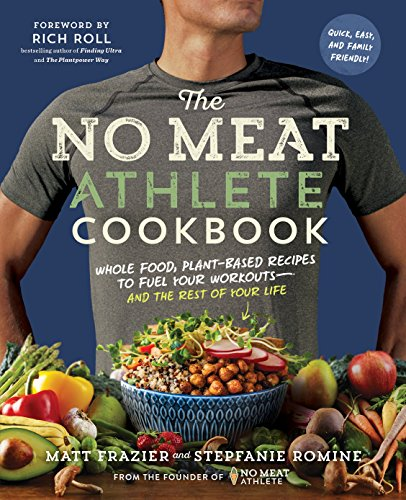The No Meat Athlete Cookbook: Whole Food, Plant-Based Recipes to Fuel...