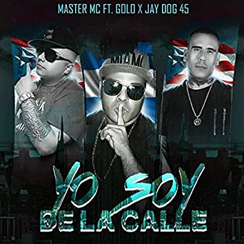 Yo Soy de la Calle (feat. Golo & Jay Dog 45)
