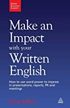Make an Impact with Your Written English: How to Use Word Power to Impress in Presentations, Reports, PR and Meetings