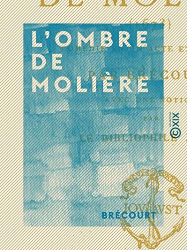 L'Ombre de Molière: Comédie en un acte et en prose (French Edition)
