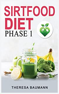 Sirtfood Diet Phase 1: Weight Loss and Burn Fat, A Guide to Activate Metabolism with Easy, Healthy and Delicious Recipes. ...