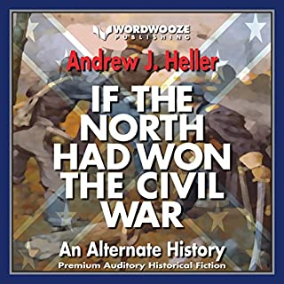 If the North Had Won the Civil War: An Alternate History                   By:                                                                                                                                 Andrew J. Heller                               Narrated by:                                                                                                                                 Kristen S. Osborne                      Length: 9 hrs and 30 mins     9 ratings     Overall 3.9