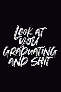 Look at You Graduating and Shit: 6x9 Notebook, 100 Pages Ruled, original joke appreciation gag gift for graduation, college, high school, Funny congratulatory diary for your favorite graduate students