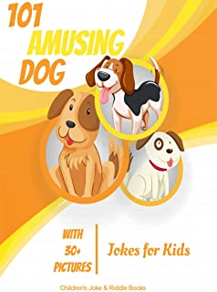 101 Amusing Dog Jokes for Kids: Laugh out loud at those funny dog jokes (WITH 30+ PICTURES)! (English Edition)