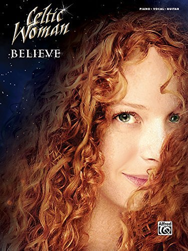 Celtic Woman -- Believe: Piano/Vocal/Guitar by Staff, Alfred Publishing (2012) Sheet music