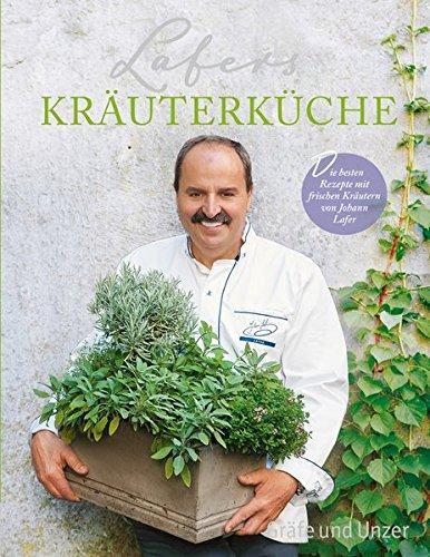 Lafer, Johann<br />Lafers Kräuterküche: Die besten Rezepte mit frischen Kräutern von Johann Lafer - jetzt bei Amazon bestellen