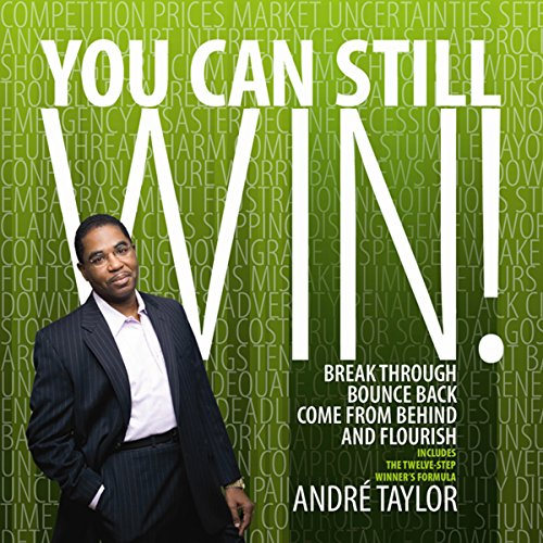 You Can Still Win!     Break Through, Bounce Back, Come from Behind, and Flourish              By:                                                                                                                                 Andre Taylor                               Narrated by:                                                                                                                                 Andre Taylor                      Length: 6 hrs and 4 mins     21 ratings     Overall 4.0