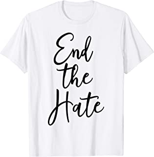 End the Hate Anti Bullying Racism Violence Awareness T-Shirt
