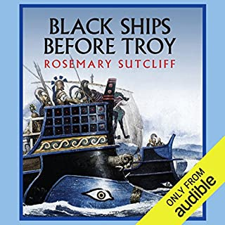 Black Ships Before Troy                   By:                                                                                                                                 Rosemary Sutcliff                               Narrated by:                                                                                                                                 Robert Glenister                      Length: 2 hrs and 57 mins     199 ratings     Overall 4.3