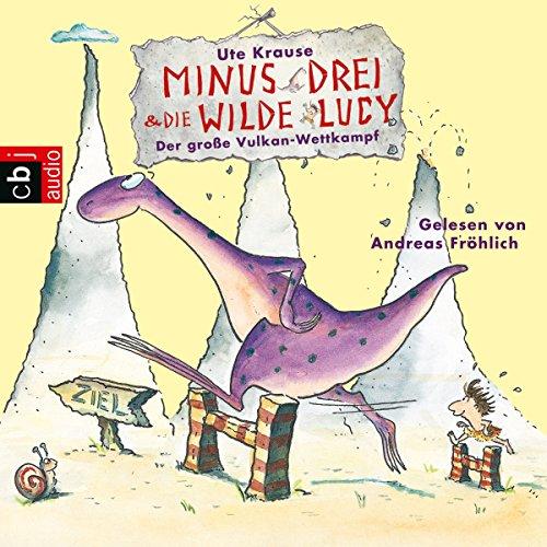 Der große Vulkan-Wettkampf (Minus Drei und die wilde Lucy 1) audiobook cover art