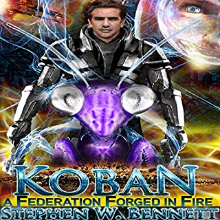 A Federation Forged in Fire     Koban Volume 5              By:                                                                                                                                 Stephen W Bennett                               Narrated by:                                                                                                                                 Eric Michael Summerer                      Length: 21 hrs and 37 mins     1,105 ratings     Overall 4.6