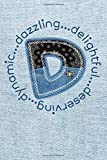D...Dazzling Delightful Deserving Dynamic: Monogram Initial Letter D Blank Lined Journal Notebook Di...