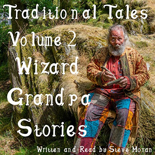 Wizard Grandpa Stories     Traditional Tales, Volume 2              By:                                                                                                                                 Steve Moran                               Narrated by:                                                                                                                                 Steve Moran                      Length: 1 hr and 33 mins     Not rated yet     Overall 0.0
