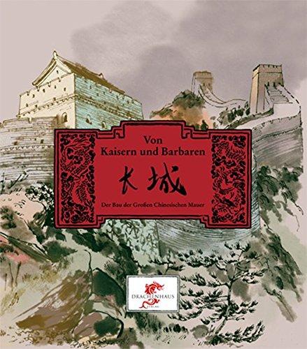 Von Kaisern und Barbaren. Der Bau der Großen Chinesischen Mauer (Chinesische Geschichte)