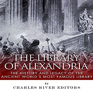The Library of Alexandria: The History and Legacy of the Ancient World's Most Famous Library cover art