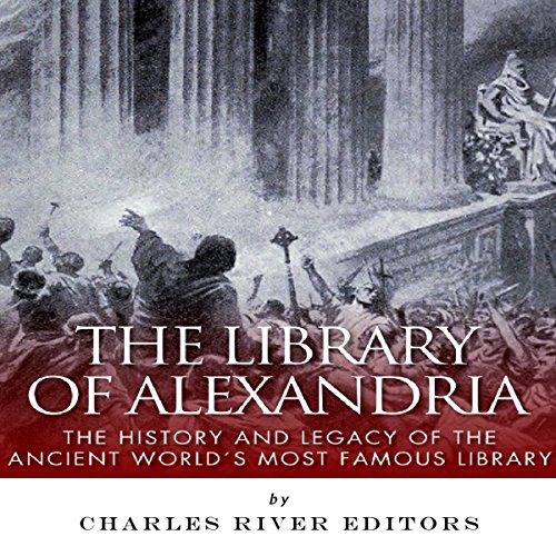 The Library of Alexandria: The History and Legacy of the Ancient World's Most Famous Library audiobook cover art