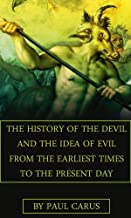 The History Of The Devil And The Idea Of Evil From The Earliest Times To The Present Day