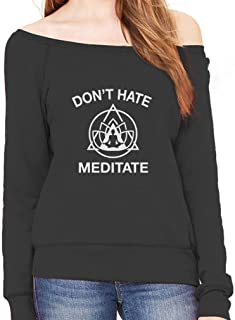 Tstars - Don't Hate Meditate Funny Zen Yoga Peace Yogi Off Shoulder Sweatshirt