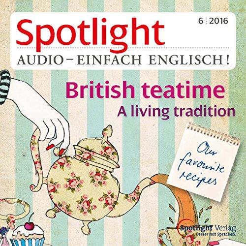 Spotlight Audio - British teatime. 6/2016: Englisch lernen Audio - Der Nachmittagstee