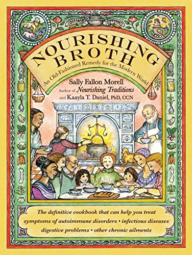 Nourishing Broth: An Old-Fashioned Remedy for the Modern World by [Sally Fallon Morell]